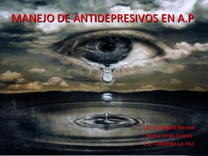 MANEJO ANTIDEPRESIVOS EN AP César Gargallo Bernad Héctor Ordiz Suárez R2 C.S.TORRERO LA PAZ MANEJO DE ANTIDEPRESIVOS EN A....