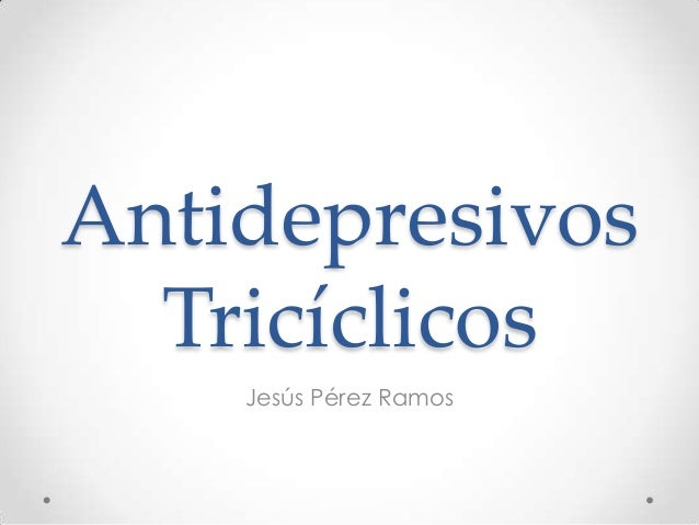 Antidepresivos  Tricíclicos    Jesús Pérez Ramos