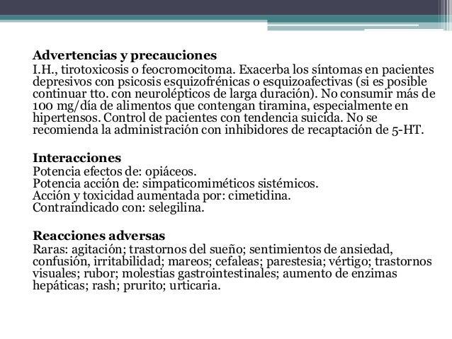 Advertencias y precauciones I.H., tirotoxicosis o feocromocitoma. Exacerba los síntomas en pacientes depresivos con psicos...
