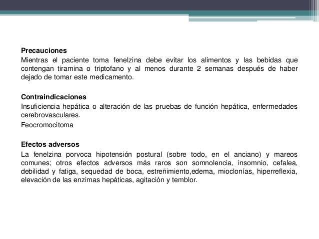 Precauciones Mientras el paciente toma fenelzina debe evitar los alimentos y las bebidas que contengan tiramina o triptofa...