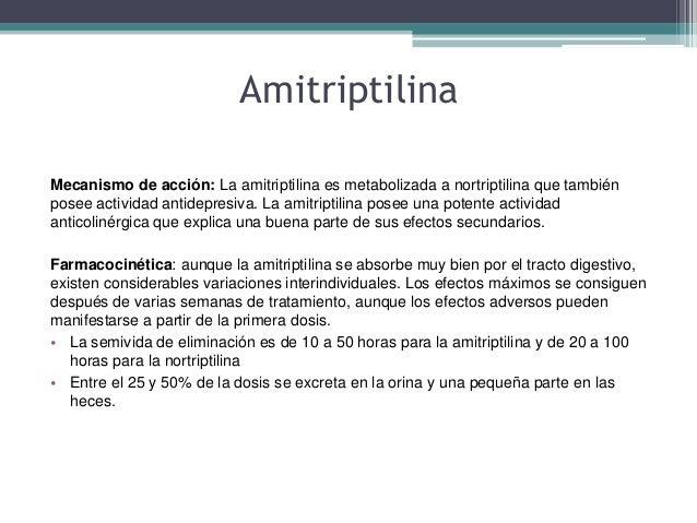 Amitriptilina Mecanismo de acción: La amitriptilina es metabolizada a nortriptilina que también posee actividad antidepres...