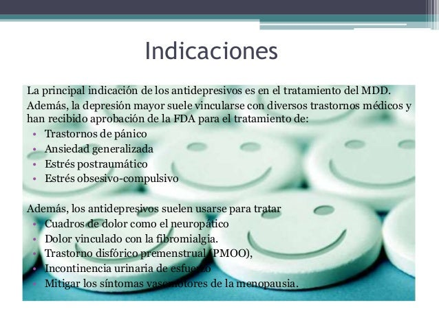 Indicaciones La principal indicación de los antidepresivos es en el tratamiento del MDD. Además, la depresión mayor suele ...