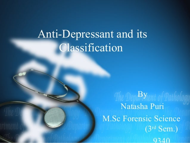 Anti-Depressant and itsClassificationByNatasha PuriM.Sc Forensic Science(3rdSem.)
