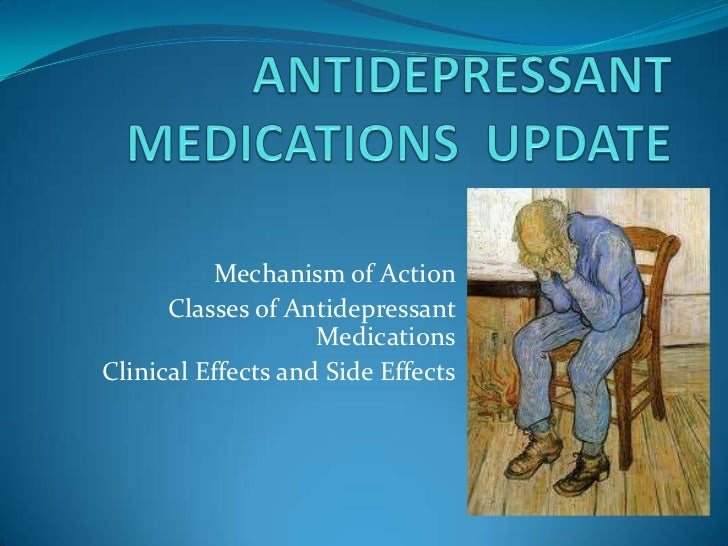 Mechanism of Action      Classes of Antidepressant                    MedicationsClinical Effects and Side Effects