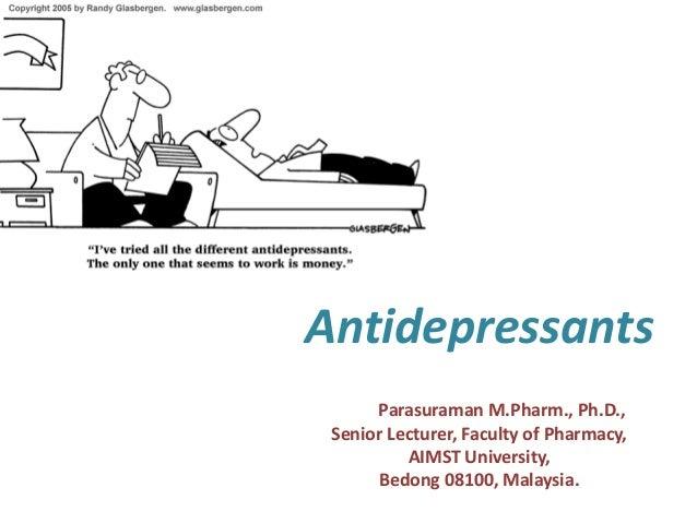 Antidepressants Dr. S. Parasuraman M.Pharm., Ph.D., Senior Lecturer, Faculty of Pharmacy, AIMST University, Bedong 08100, ...