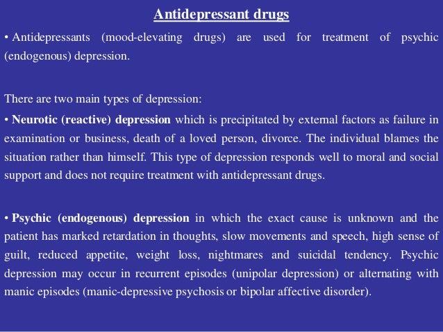 Antidepressant drugs • Antidepressants (mood-elevating drugs) are used for treatment of psychic (endogenous) depression. T...
