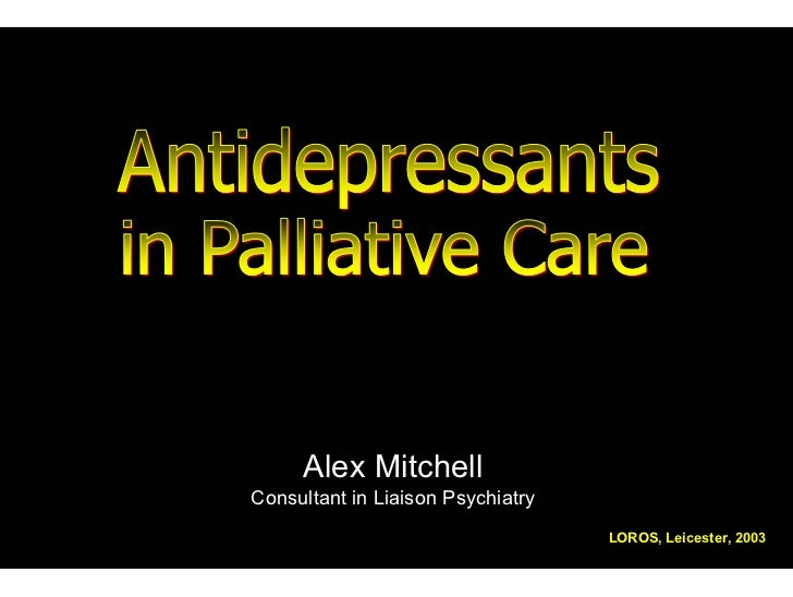 Alex Mitchell Consultant in Liaison Psychiatry Consultant in Liaison Psychiatry                                    LOROS, ...