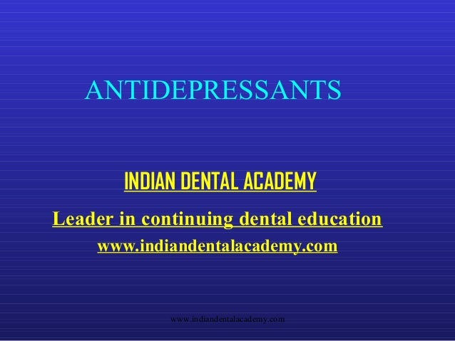 ANTIDEPRESSANTS INDIAN DENTAL ACADEMY Leader in continuing dental education www.indiandentalacademy.com  www.indiandentala...