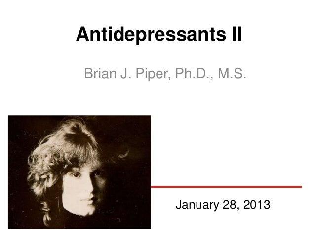 Antidepressants IIBrian J. Piper, Ph.D., M.S.               January 28, 2013