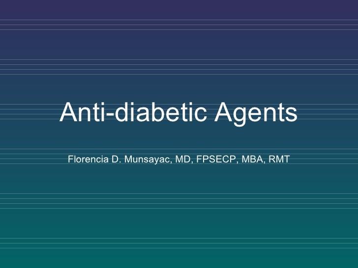 Anti-diabetic Agents Florencia D. Munsayac, MD, FPSECP, MBA, RMT