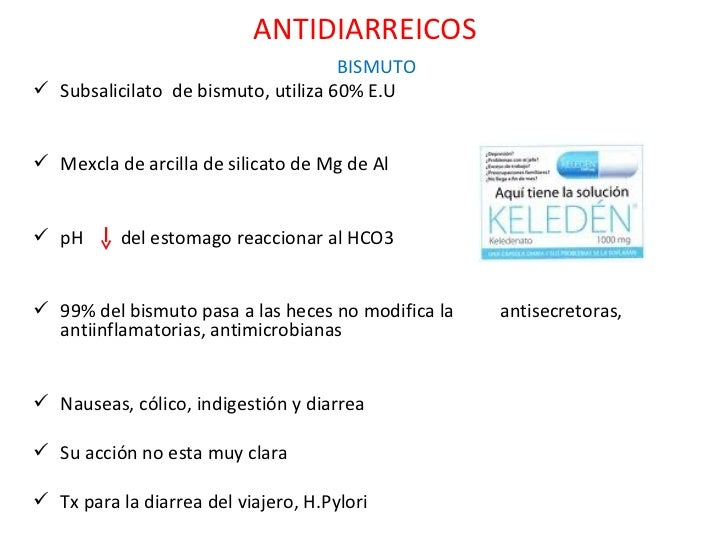 ANTIDIARREICOS <ul><li>BISMUTO </li></ul><ul><li>Subsalicilato  de bismuto, utiliza 60% E.U </li></ul><ul><li>Mexcla de ar...