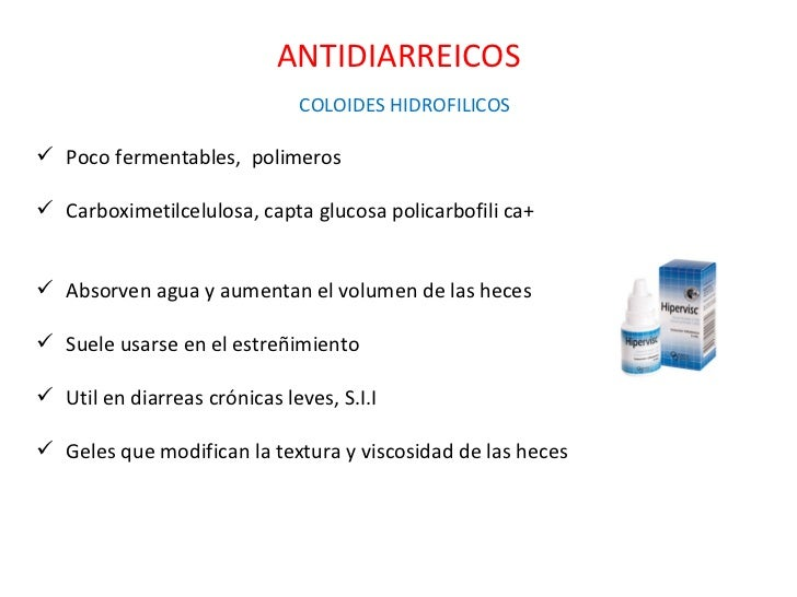 ANTIDIARREICOS <ul><li>COLOIDES HIDROFILICOS </li></ul><ul><li>Poco fermentables,  polimeros </li></ul><ul><li>Carboximeti...