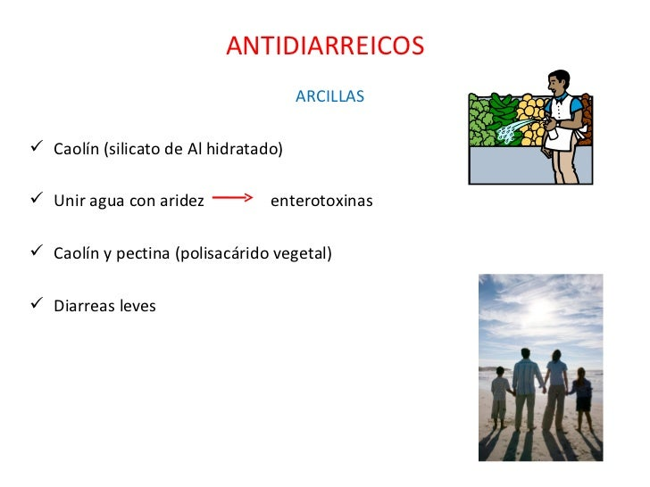 ANTIDIARREICOS <ul><li>ARCILLAS </li></ul><ul><li>Caolín (silicato de Al hidratado) </li></ul><ul><li>Unir agua con aridez...