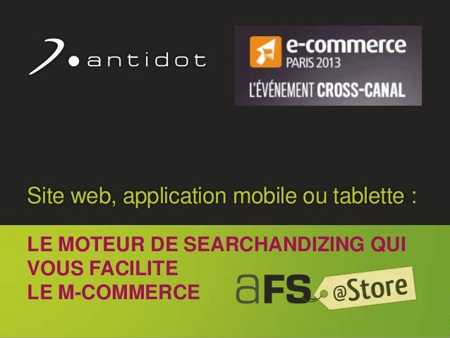 ©l Antidot™ 2011 1 Site web, application mobile ou tablette : LE MOTEUR DE SEARCHANDIZING QUI VOUS FACILITE LE M-COMMERCE