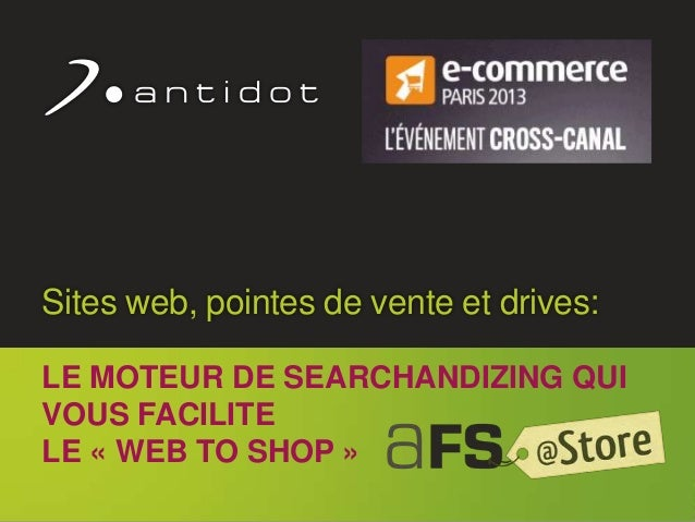 ©l Antidot™ 2011 1 Sites web, pointes de vente et drives: LE MOTEUR DE SEARCHANDIZING QUI VOUS FACILITE LE « WEB TO SHOP »