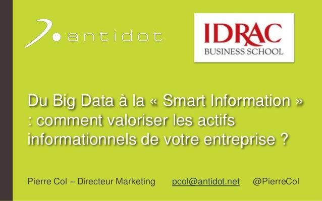 Du Big Data à la « Smart Information » : comment valoriser les actifs informationnels de votre entreprise ? Pierre Col – D...