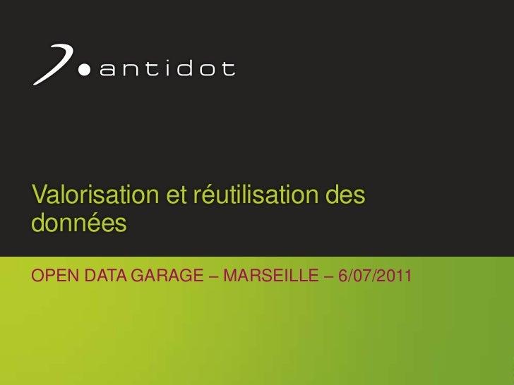 Valorisation et réutilisation des données<br />Open Data Garage – marseille – 6/07/2011<br />