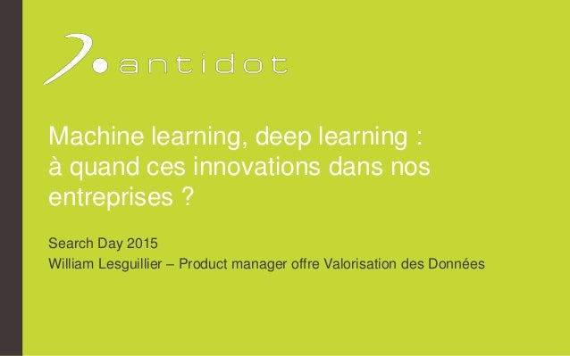 Machine learning, deep learning : à quand ces innovations dans nos entreprises ? Search Day 2015 William Lesguillier – Pro...