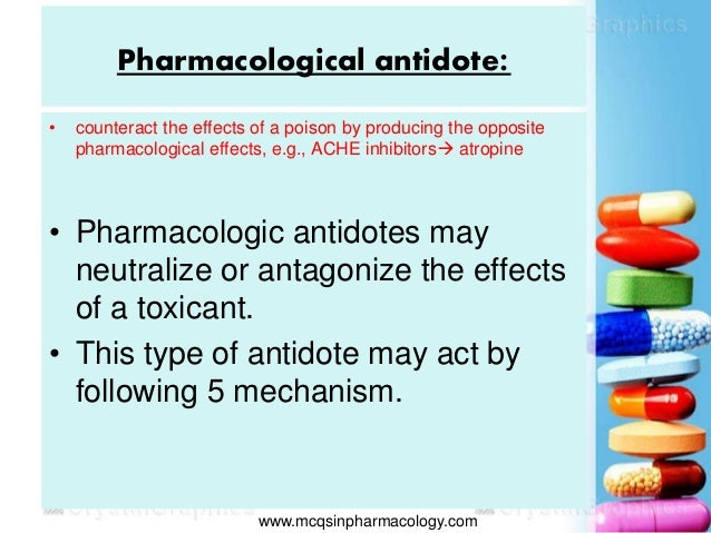 Pharmacological antidote: • counteract the effects of a poison by producing the opposite pharmacological effects, e.g., AC...