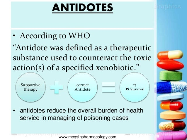 """ANTIDOTES • According to WHO """"Antidote was defined as a therapeutic substance used to counteract the toxic action(s) of a ..."""