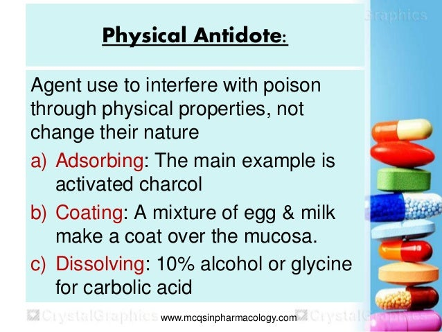 Physical Antidote: Agent use to interfere with poison through physical properties, not change their nature a) Adsorbing: T...