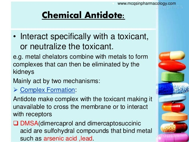 Chemical Antidote: • Interact specifically with a toxicant, or neutralize the toxicant. e.g. metal chelators combine with ...