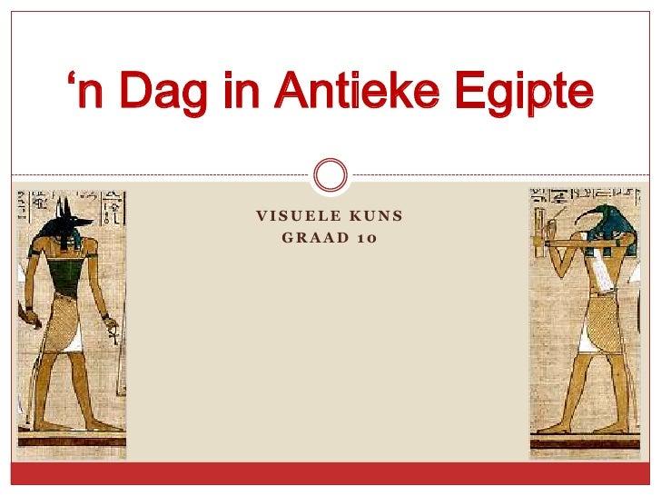'n Dag in Antieke Egipte        VISUELE KUNS          GRAAD 10