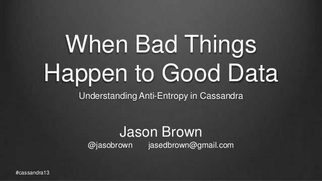 When Bad ThingsHappen to Good DataUnderstanding Anti-Entropy in Cassandra#cassandra13Jason Brown@jasobrown jasedbrown@gmai...