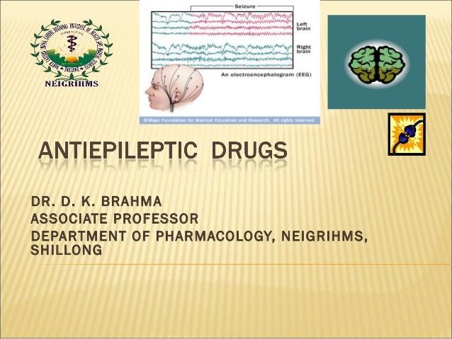 DR. D. K. BRAHMA ASSOCIATE PROFESSOR DEPARTMENT OF PHARMACOLOGY, NEIGRIHMS, SHILLONG
