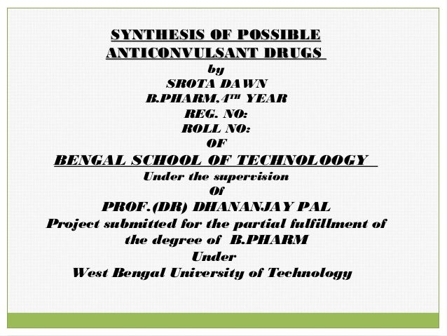 SYNTHESIS OF POSSIBLESYNTHESIS OF POSSIBLE ANTICONVULSANT DRUGSANTICONVULSANT DRUGS by SROTA DAWN B.PHARM,4TH YEAR REG. NO...