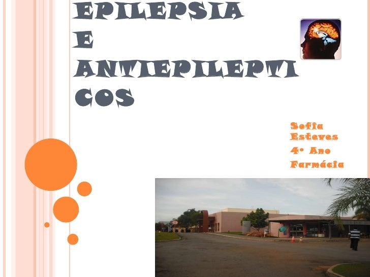 EPILEPSIA E  ANTIEPILEPTICOS Sofia Esteves 4º Ano Farmácia
