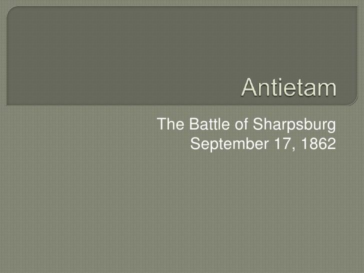Antietam<br />The Battle of Sharpsburg<br />September 17, 1862<br />