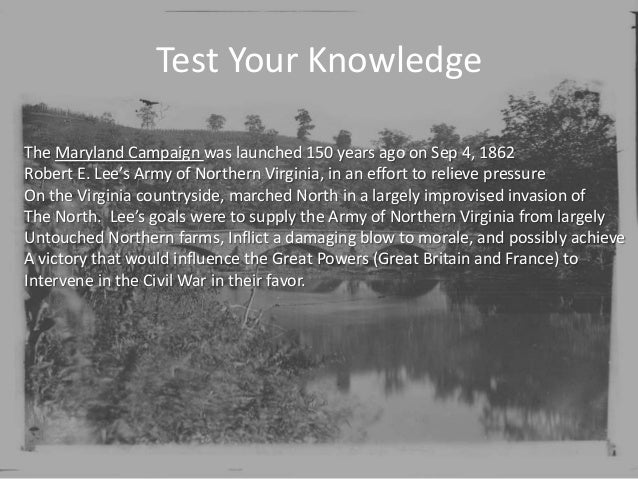 Test Your KnowledgeThe Maryland Campaign was launched 150 years ago on Sep 4, 1862Robert E. Lee's Army of Northern Virgini...