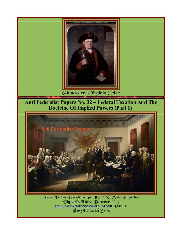 Gloucester, Virginia Crier Anti Federalist Papers No. 32 – Federal Taxation And The Doctrine Of Implied Powers (Part 1)  S...