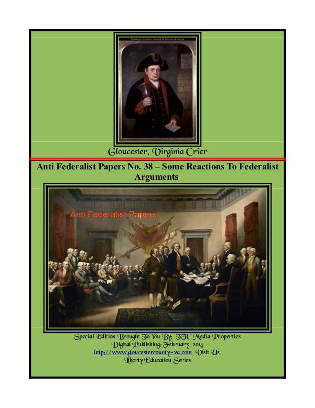 Gloucester, Virginia Crier Anti Federalist Papers No. 38 – Some Reactions To Federalist Arguments  Special Edition Brought...