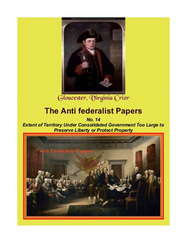 Gloucester, Virginia Crier The Anti federalist Papers No. 14 Extent of Territory Under Consolidated Government Too Large t...