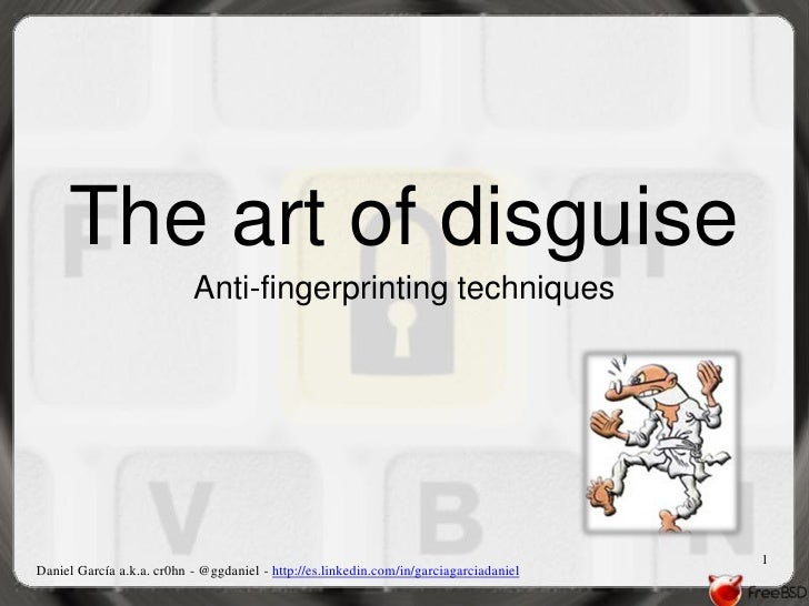 The art of disguise                           Anti-fingerprinting techniques                                              ...
