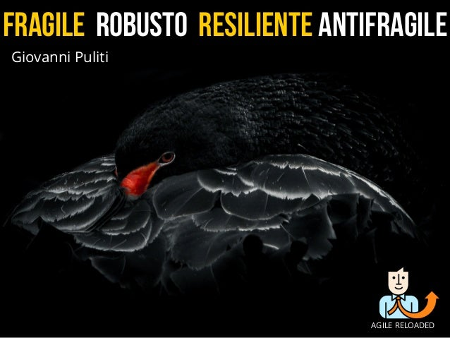 Fragile Robusto Resiliente Antifragile AGILE RELOADED Giovanni Puliti