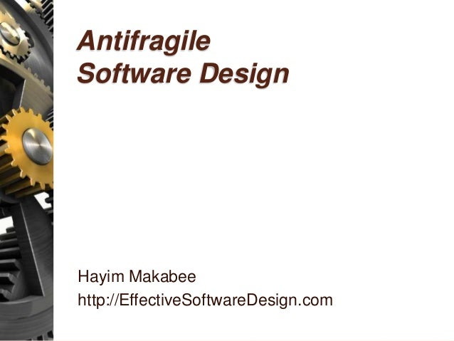 Antifragile Software Design Hayim Makabee http://EffectiveSoftwareDesign.com