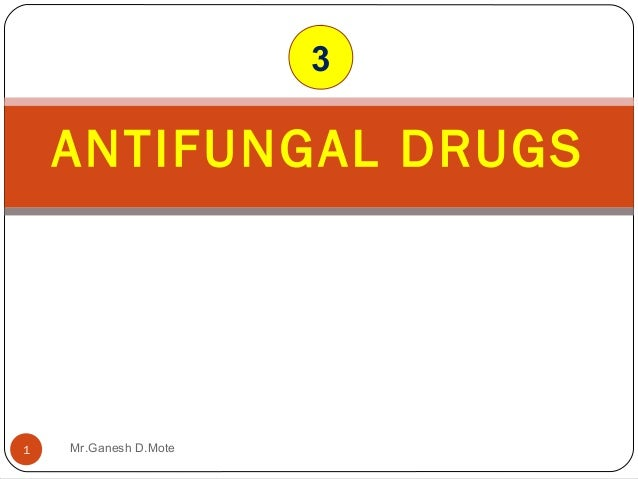 ANTIFUNGAL DRUGS 1 3 Mr.Ganesh D.Mote