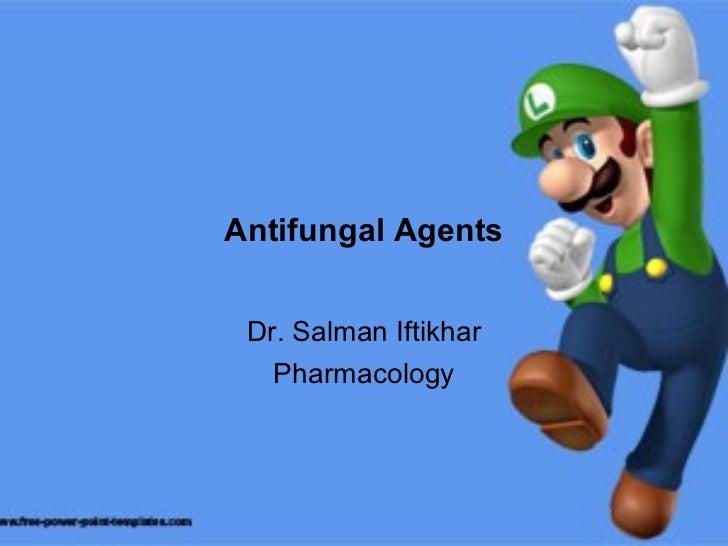 Antifungal Agents Dr. Salman Iftikhar Pharmacology