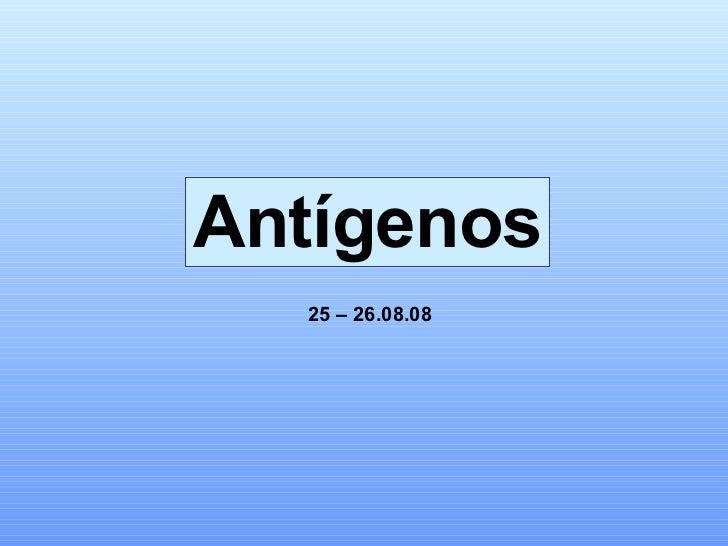Antígenos 25 – 26.08.08