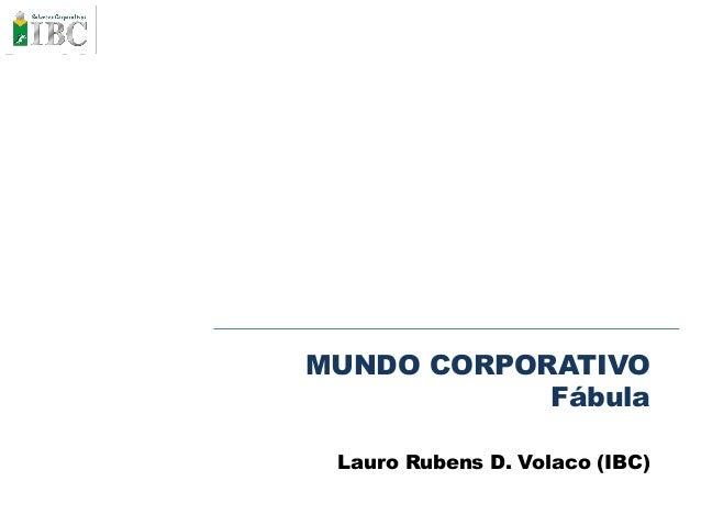 MUNDO CORPORATIVO Fábula Lauro Rubens D. Volaco (IBC)