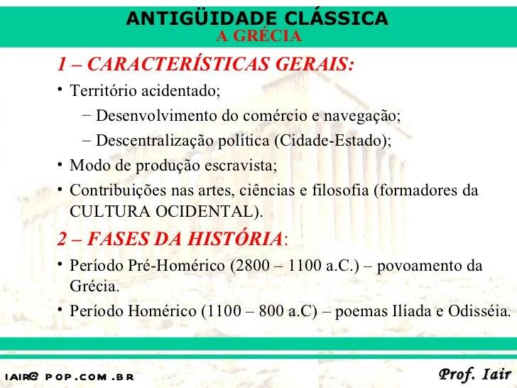 ANTIGÜIDADE CLÁSSICA                              A GRÉCIA       1 – CARACTERÍSTICAS GERAIS:       • Território acidentado...