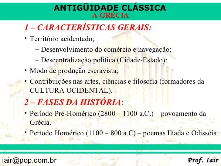 ANTIGÜIDADE CLÁSSICA                             A GRÉCIA      1 – CARACTERÍSTICAS GERAIS:      • Território acidentado;  ...