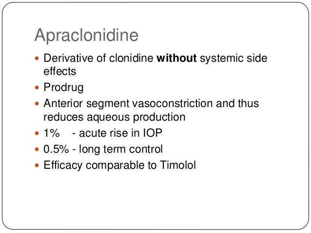 Apraclonidine  Derivative of clonidine without systemic side effects  Prodrug  Anterior segment vasoconstriction and th...