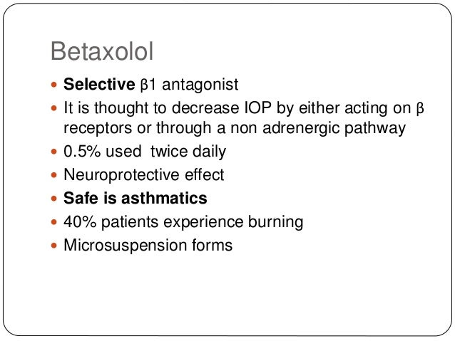 Betaxolol  Selective β1 antagonist  It is thought to decrease IOP by either acting on β receptors or through a non adren...