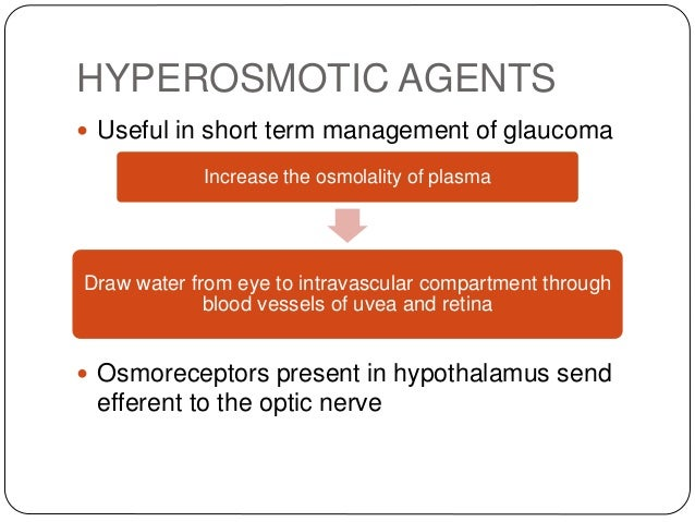 HYPEROSMOTIC AGENTS  Useful in short term management of glaucoma  Osmoreceptors present in hypothalamus send efferent to...