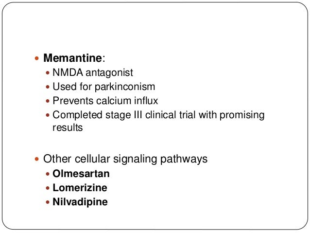  Memantine:  NMDA antagonist  Used for parkinconism  Prevents calcium influx  Completed stage III clinical trial with...