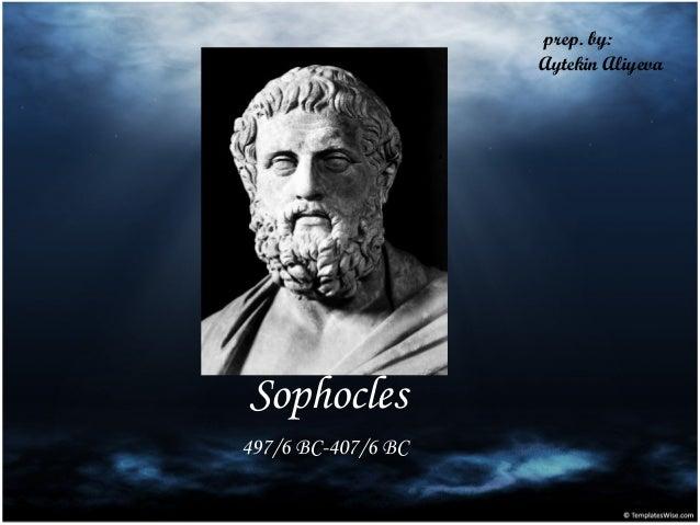 prep. by:                    Aytekin AliyevaSophocles497/6 BC-407/6 BC